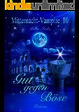 Gut gegen Böse: Vampirroman (Mitternacht-Vampire 10)