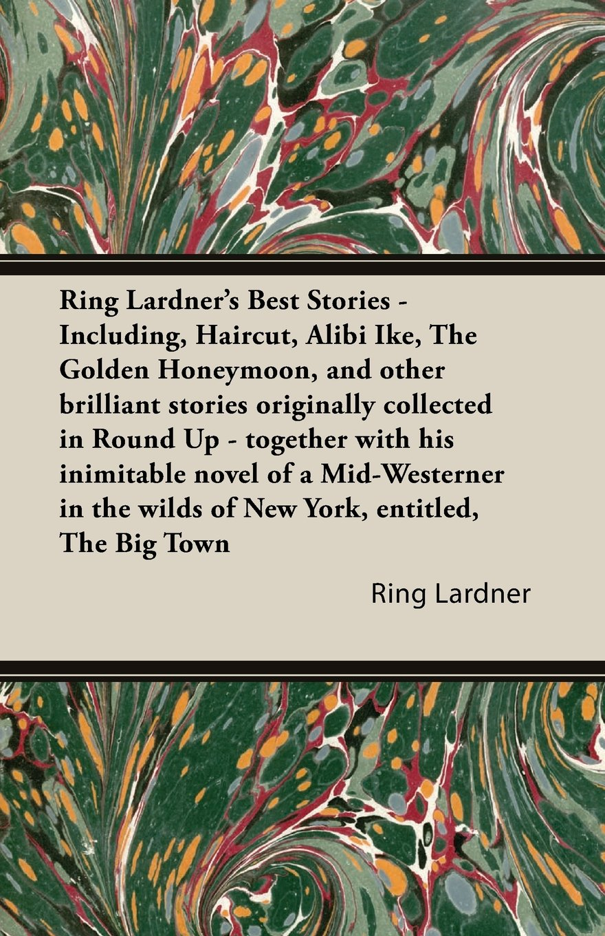 Ring Lardners Best Stories Including Haircut Alibi Ike The