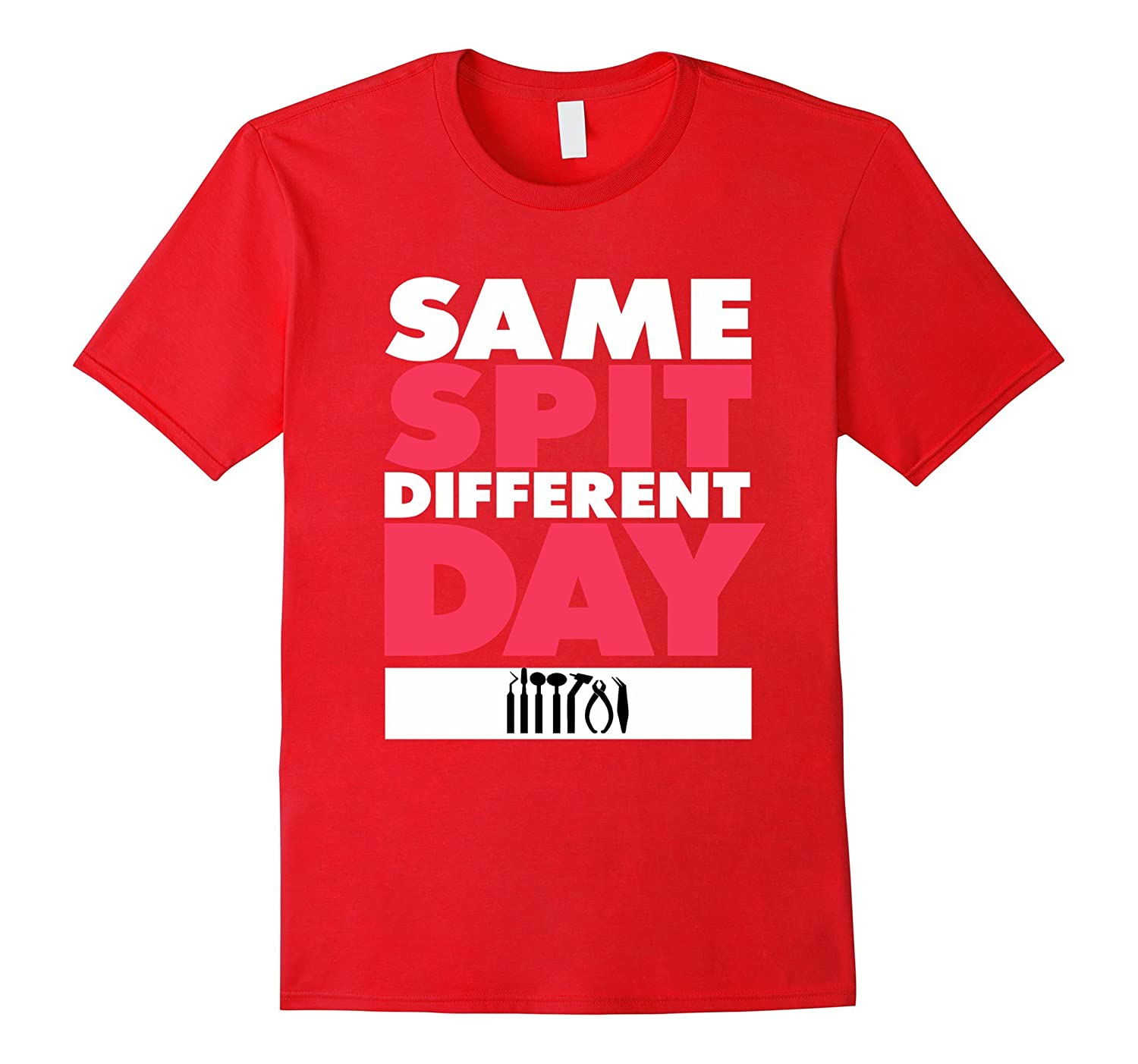 Same Spit Different Day Shirt - Funny Dental T Shirt-FL