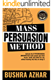 Mass Persuasion Method : Activate the 8 Psychological Switches That Make People Open Their Hearts, Minds and Wallets for You (Without Knowing Why They are Doing It)