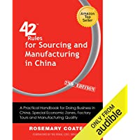 42 Rules for Sourcing and Manufacturing in China: A Practical Handbook for Doing Business in China, Special Economic Zones, Factory Tours and Manufacturing Quality (2nd Edition)