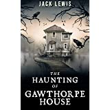 The Haunting of Gawthorpe House: A Paranormal Mystery