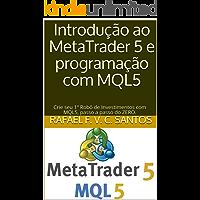 Introdução ao MetaTrader 5 e programação com MQL5: Crie seu 1º Robô de Investimentos com MQL5, passo a passo do ZERO.