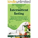INTERMITTENT FASTING: INTRODUCTION TO INTERMITTENT FASTING A COMPLETE GUIDE TO LOSE WEIGHT. PLAN TO IMPROVE YOUR HEALTH AND F
