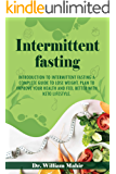 INTERMITTENT FASTING: INTRODUCTION TO INTERMITTENT FASTING A COMPLETE GUIDE TO LOSE WEIGHT. PLAN TO IMPROVE YOUR HEALTH…