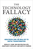 The Technology Fallacy: How People Are the Real Key to Digital Transformation (Management on the Cutting Edge) (English Edition)