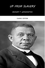 Up From Slavery An Autobiography (Annotated) (English Edition) eBook Kindle