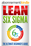 Lean Six Sigma: The Ultimate Beginner's Guide (English Edition)
