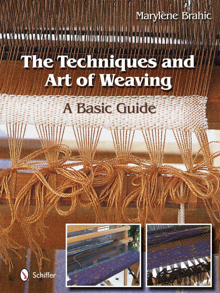The Techniques And Art Of Weaving A Basic Guide Marylne Brahic