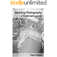 Wedding Photography, a Beginner's Guide - Professional Tips