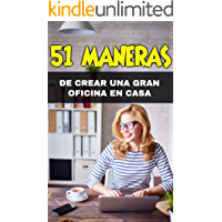 51 MANERAS DE CREAR UNA GRAN OFICINA EN CASA: APRENDE A DISEÑAR TU PROPIA OFICINA Y TRABAJA DESDE LA COMODIDAD DE TU HOGAR