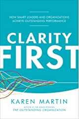 Clarity First: How Smart Leaders and Organizations Achieve Outstanding Performance Kindle Edition