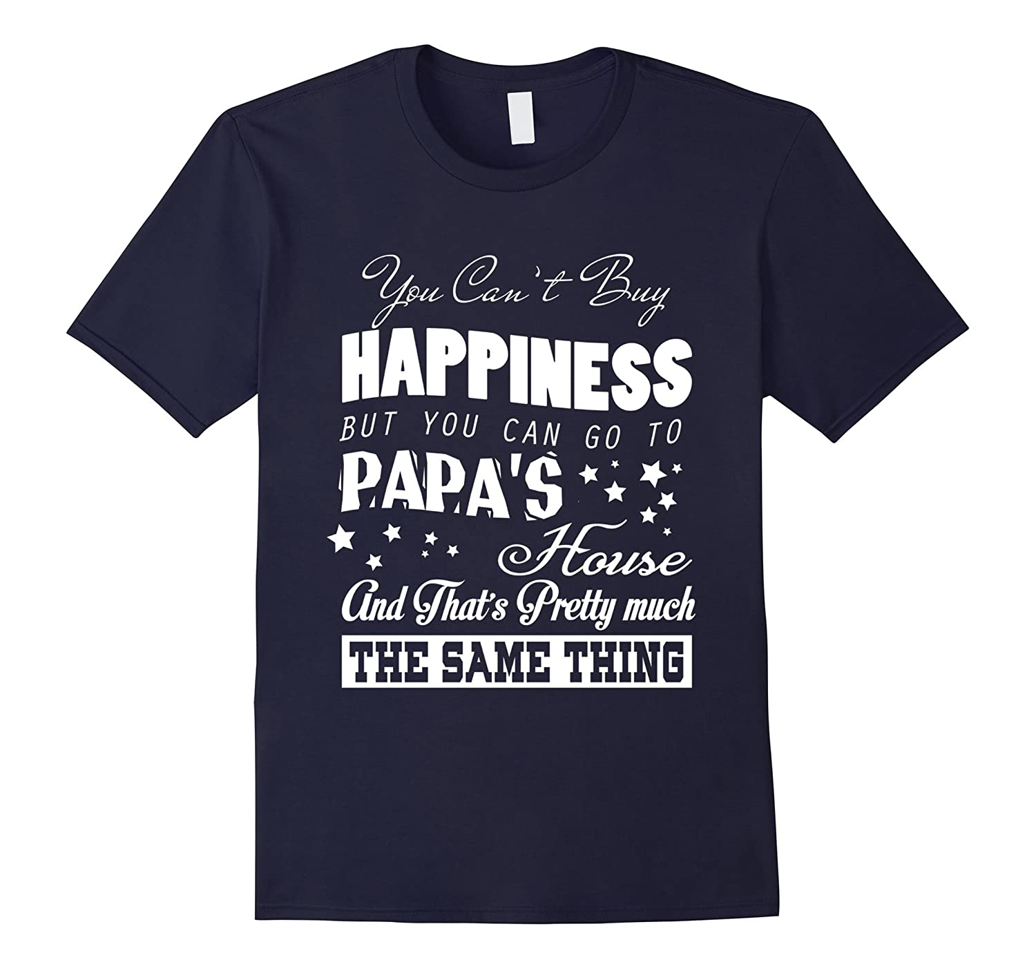 You Cant Buy Happiness But You Can Go To Papas T Shirt-TH