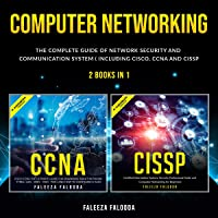 Computer Networking: The Complete Guide of Network Security and Communication System (Including Cisco, CCNA and CISSP)