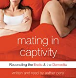 Mating in Captivity: Reconciling the Erotic & the
