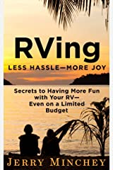 RVing: Less Hassle—More Joy: Secrets of Having More Fun with Your RV—Even on a Limited Budget Kindle Edition