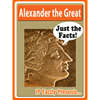 Alexander the Great Biography for Kids (Just the Facts Book 11)