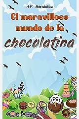 El Maravilloso Mundo de la Chocolatina: Novela infantil-juvenil. Lectura de 8-9 a 11-12 años. ¡Bienvenidos a Villazúcar! (Spanish Edition) Kindle Edition