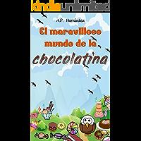 El Maravilloso Mundo de la Chocolatina: Novela infantil-juvenil. Lectura de 8-9 a 11-12 años. ¡Bienvenidos a Villazúcar