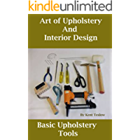 Art of Upholstery and Interior Design: Upholstery Basic Tools