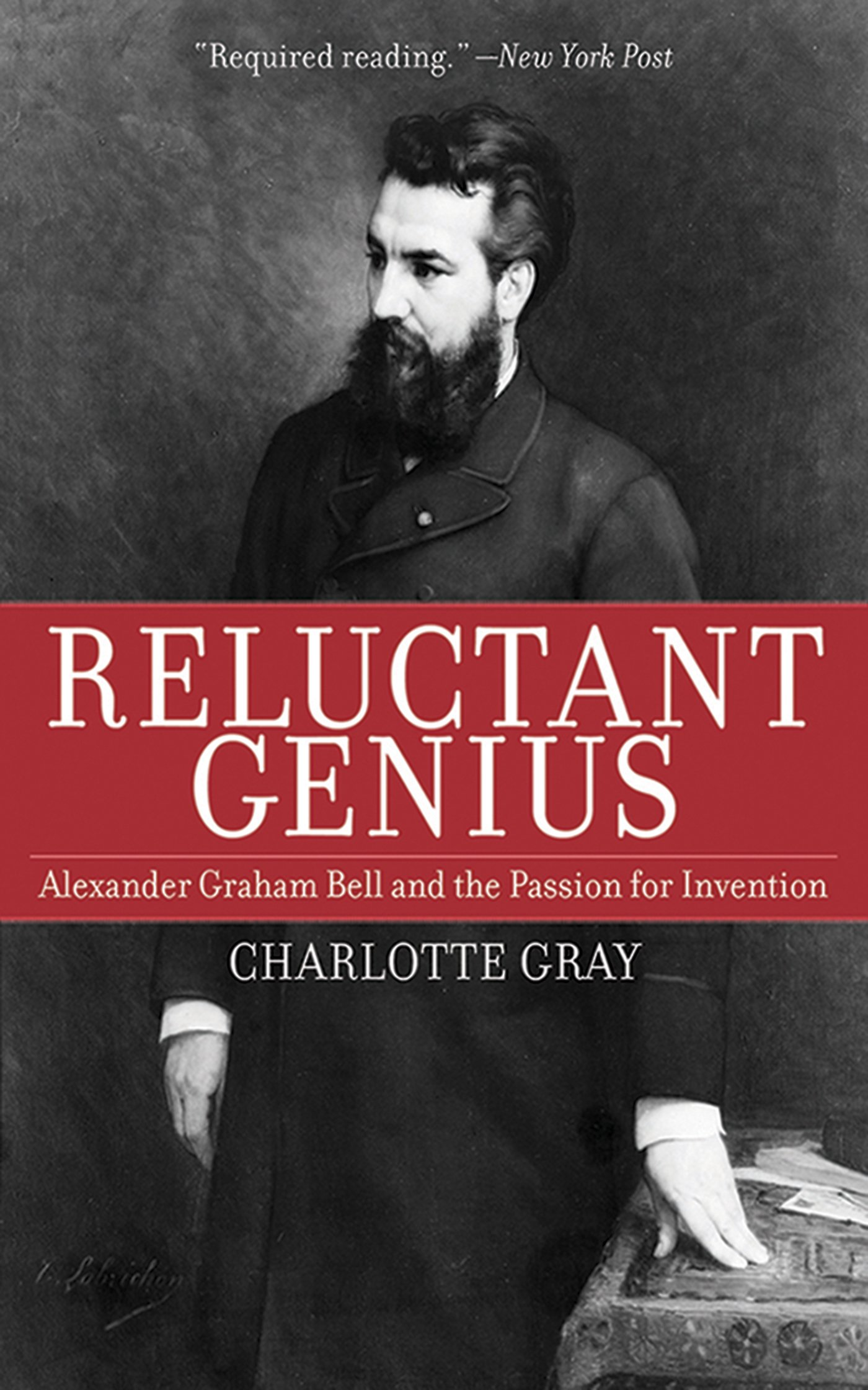 Reluctant Genius: Alexander Graham Bell and the Passion for ...