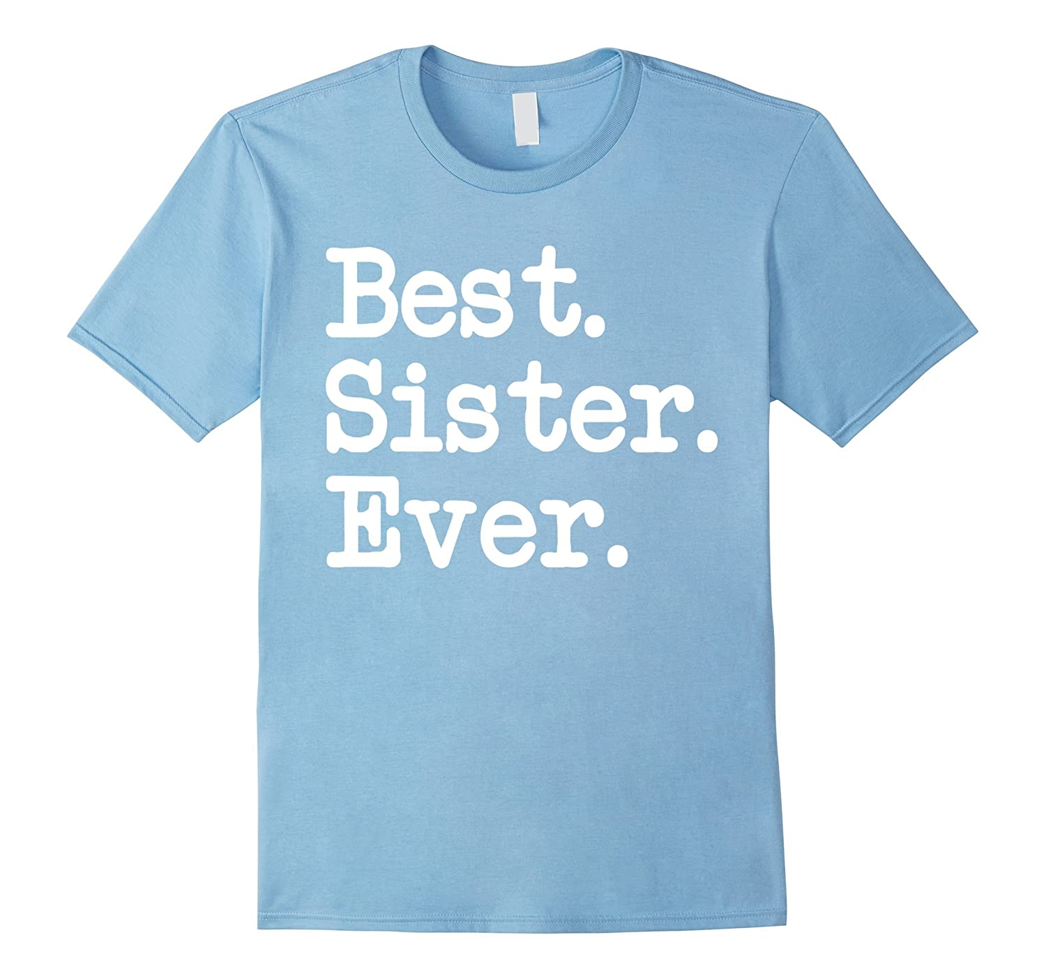Amazon.com: Best. Sister. Ever. T-shirt Great Gift For Special ...