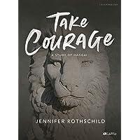 Take Courage Bible Study Book: A Study of Haggai