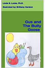 Gus and The Bully Goose: A Tale of a Changed Heart Kindle Edition