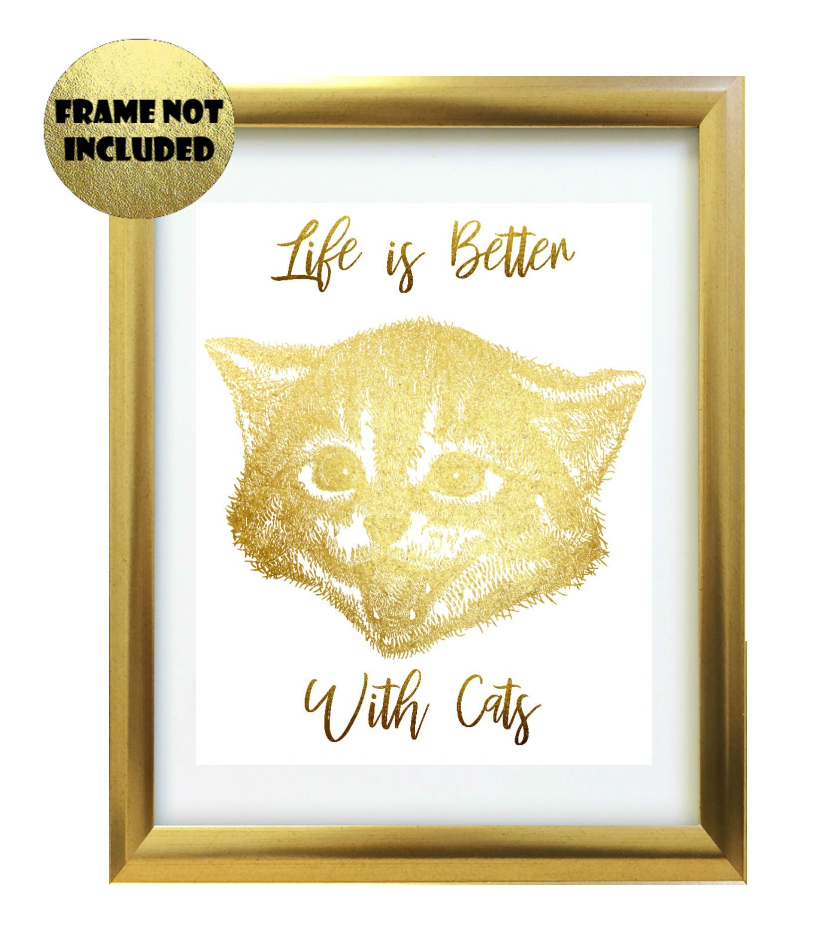 Life is better with Cats Gold Foil Art Inspirational Quote 8 inches x 10 inches Custom Made Wall Art