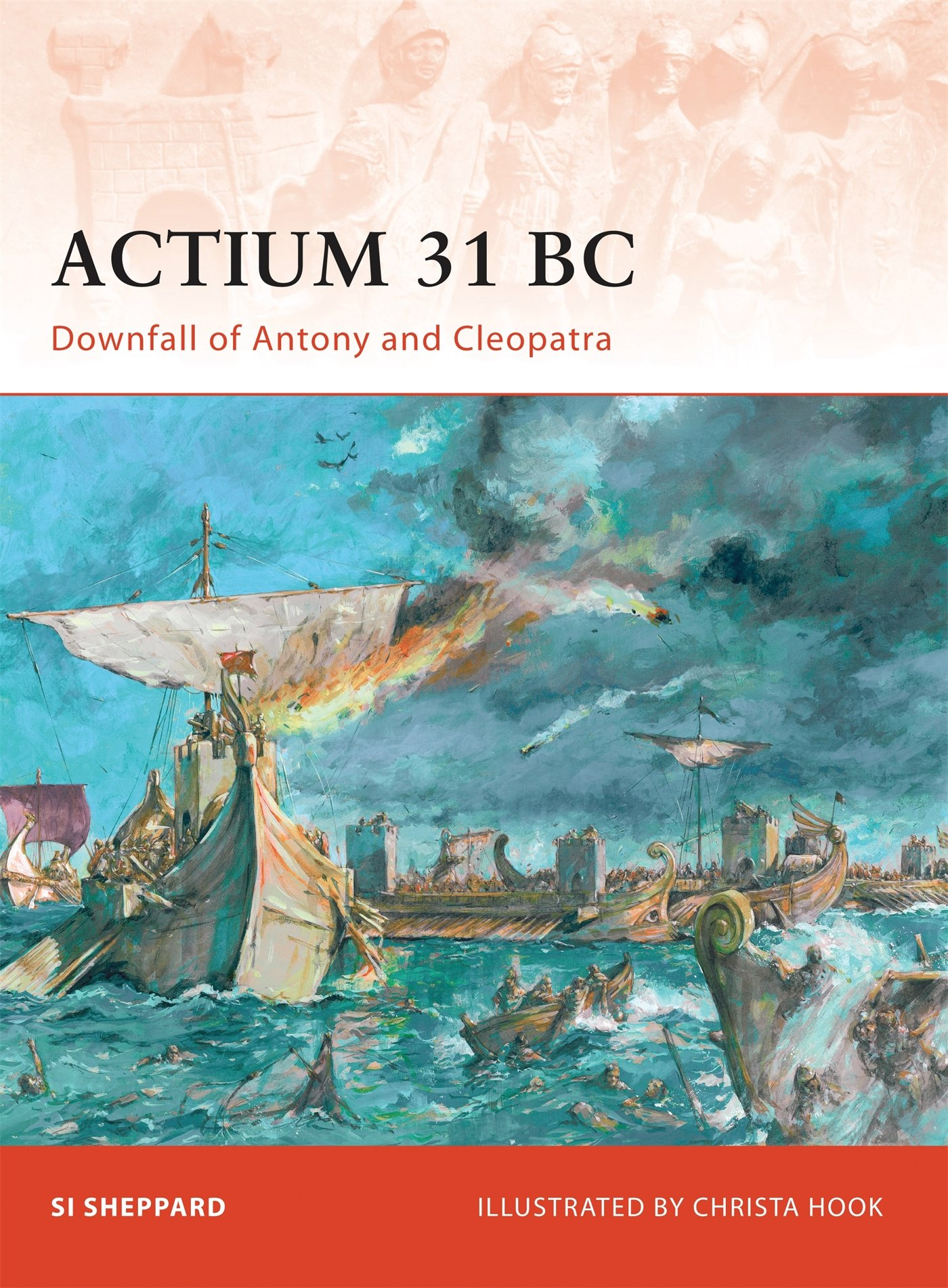 actium bc downfall of antony and cleopatra campaign si actium 31 bc downfall of antony and cleopatra campaign si sheppard christa hook 9781846034053 com books