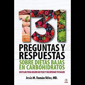 131 preguntas y respuestas sobre dietas bajas en carbohidratos: Un plan para bajar de peso y recuperar tu salud (Spanish…
