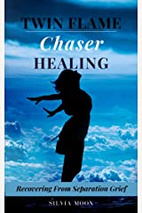 TWIN FLAME CHASER HEALING: Recovering From Separation Grief Kindle Edition