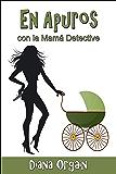 En Apuros (con la Mamá Detective nº 1) (Spanish Edition)