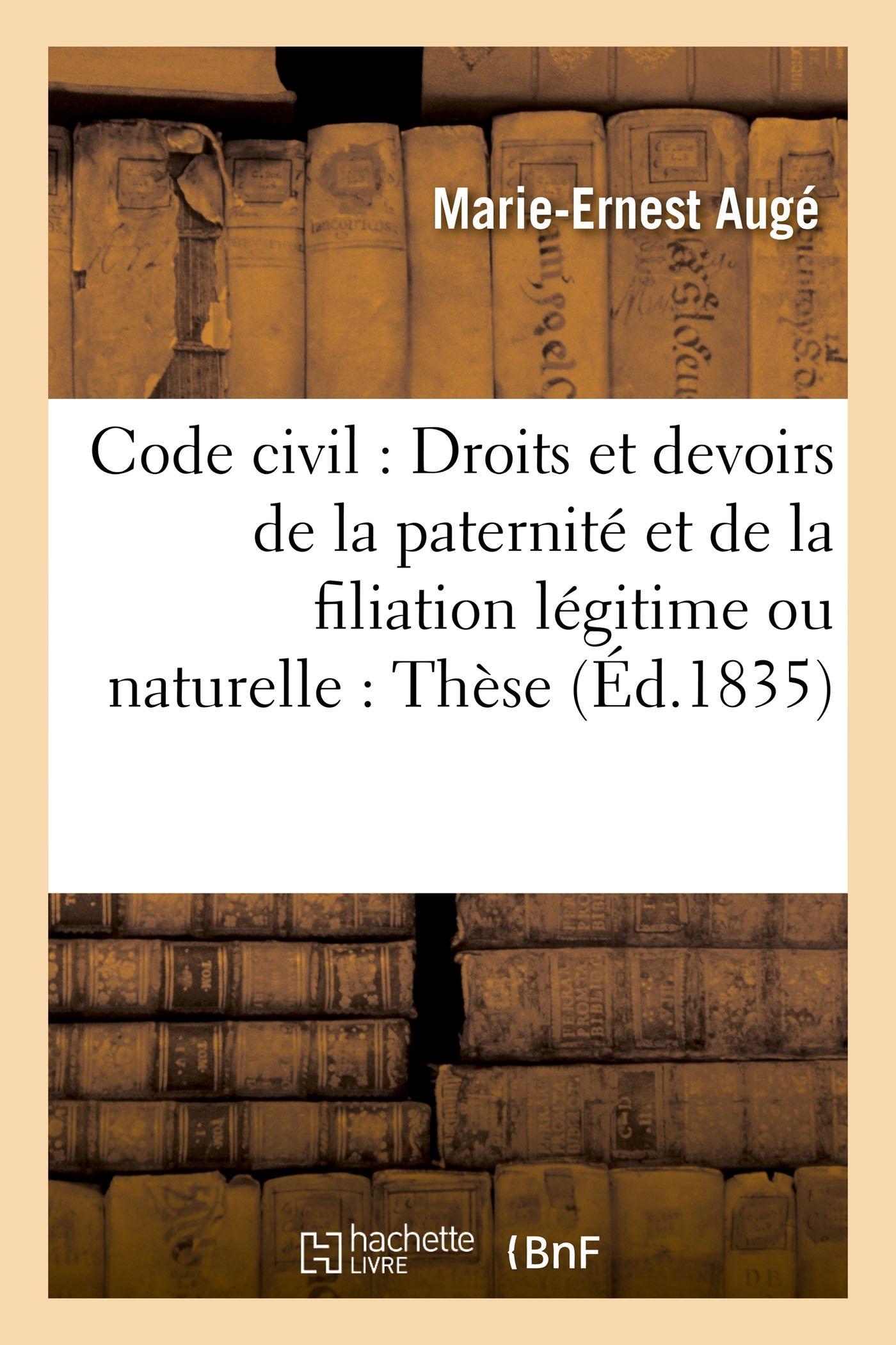 Code Civil: Droits Et Devoirs de la Paternité Et de la Filiation Légitime Ou Naturelle: Thèse (Sciences Sociales) (French Edition) pdf epub