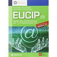 Eucip. Guida alla certificazione per il professionista ICT. Core level. Conforme al Syllabus 3.0