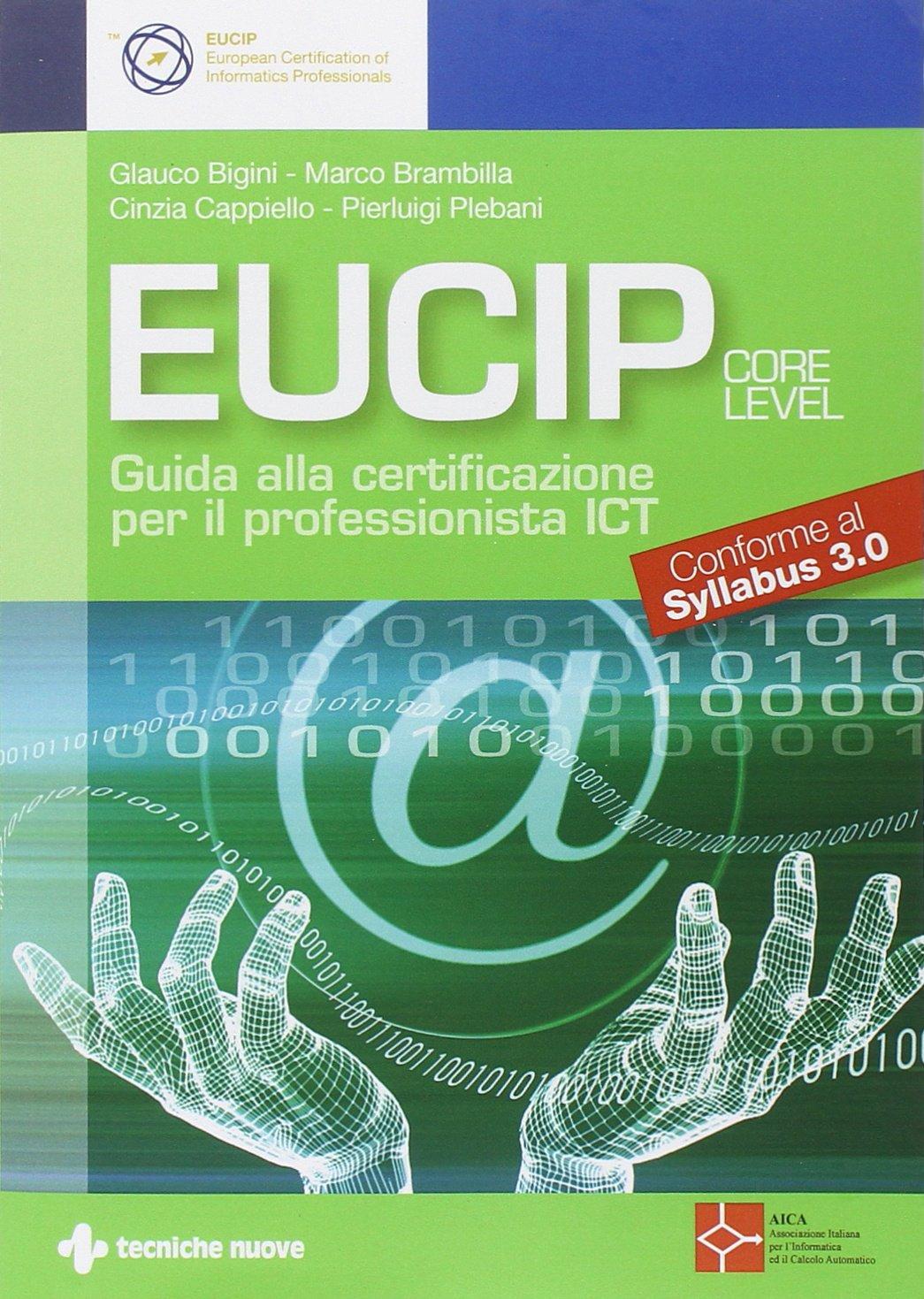 Eucip. Guida alla certificazione per il professionista ICT. Conforme al Syllabus 3.0 Copertina flessibile – 16 feb 2012 Tecniche Nuove 8848125638 Informatica LIBRO. ELABORAZIONE DATI