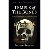Pagan Portals - Temple of the Bones: Rituals to the Goddess Hekate