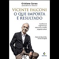Vicente Falconi – O que importa é resultado: O professor de Engenharia que revolucionou o modelo de gestão no Brasil