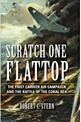 Scratch One Flattop: The First Carrier Air Campaign and the Battle of the Coral Sea (Twentieth-Century Battles) Kindle Edition