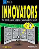 Innovators: The Stories Behind the People Who Shaped the World With 25 Projects (Build It Yourself)