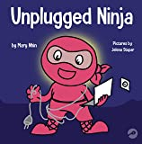 Unplugged Ninja: A Children's Book About Technology, Screen Time, and Finding Balance (Ninja Life Hacks)