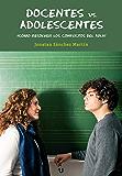 Docentes vs. adolescentes: ¿Cómo resolver los conflictos del aula?