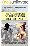 The Adventure of the Missing Better Half: A New Sherlock Holmes Mystery (New Sherlock Holmes Mysteries Book 38)