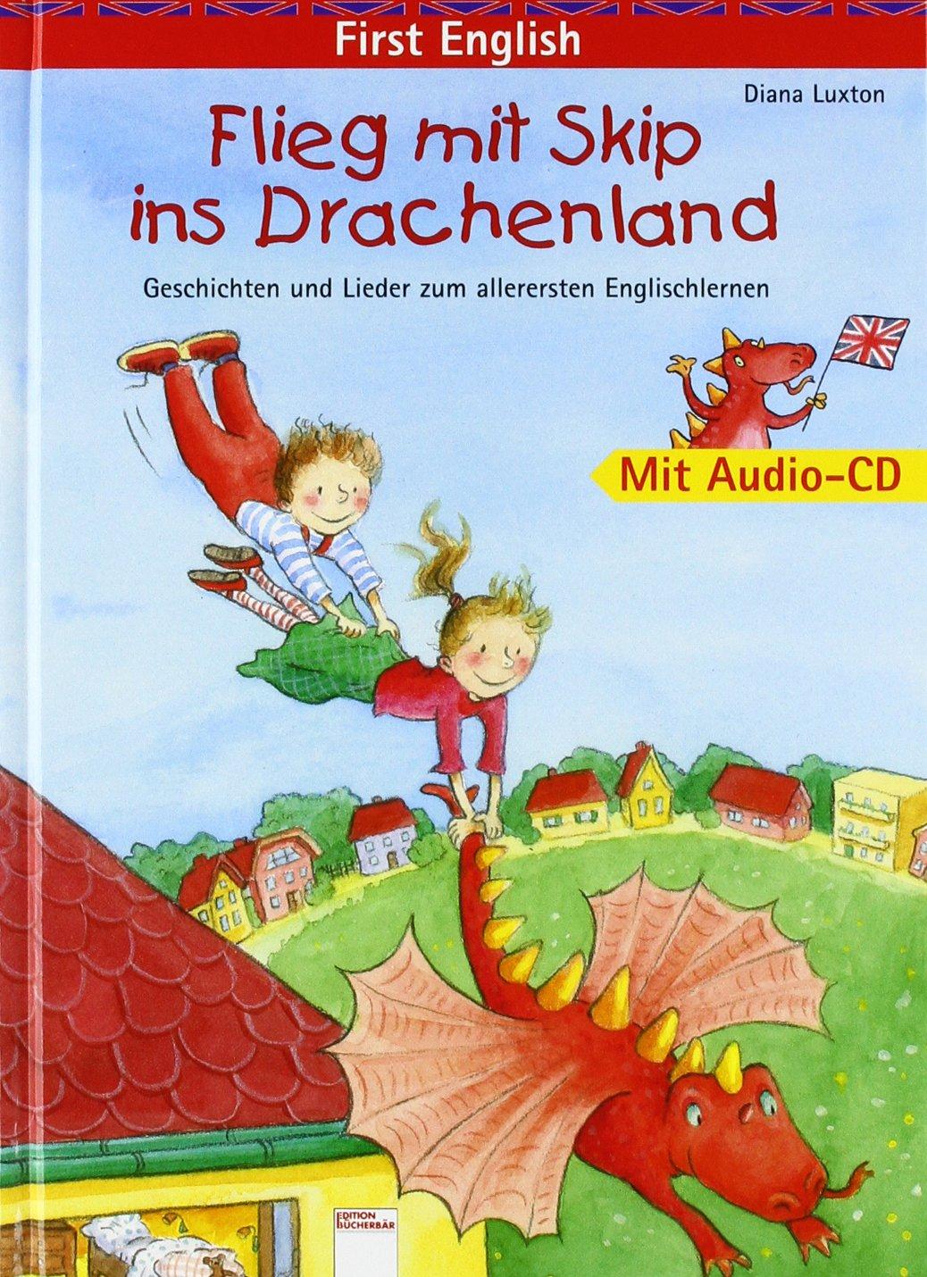 First English: Flieg mit Skip ins Drachenland: Geschichten und Lieder zum allerersten Englischlernen. Mit Audio-CD