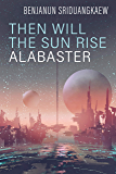 Then Will the Sun Rise Alabaster (Machine Mandate)