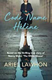 Code Name Helene: Based on the thrilling true story of Nancy Wake, 'The White Mouse': Based on the thrilling true story of Nancy Wake, 'The White Mouse'