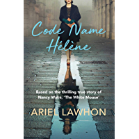 Code Name Helene: Based on the thrilling true story of Nancy Wake, 'The White Mouse'