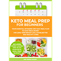 Keto Meal Prep for Beginners: Your Essential Ketogenic Diet Easy Meal Plan to Save Time & Money for Long-Term Weight Loss, Eating Better and Healthy Living ... Prep Ideas on a Budget) (English Edition)