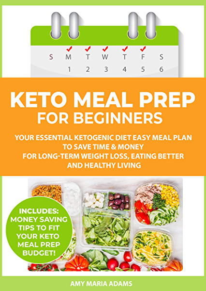 Keto Meal Prep For Beginners Your Essential Ketogenic Diet Easy Meal Plan To Save Time Money For Long Term Weight Loss Eating Better And Healthy Living Plus Easy Meal Prep Ideas On