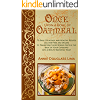 Once Upon a Bowl of Oatmeal: 70 Easy, Delicious, and Healthy Recipes (Gluten-Free and Vegan) to Transform those Boring…